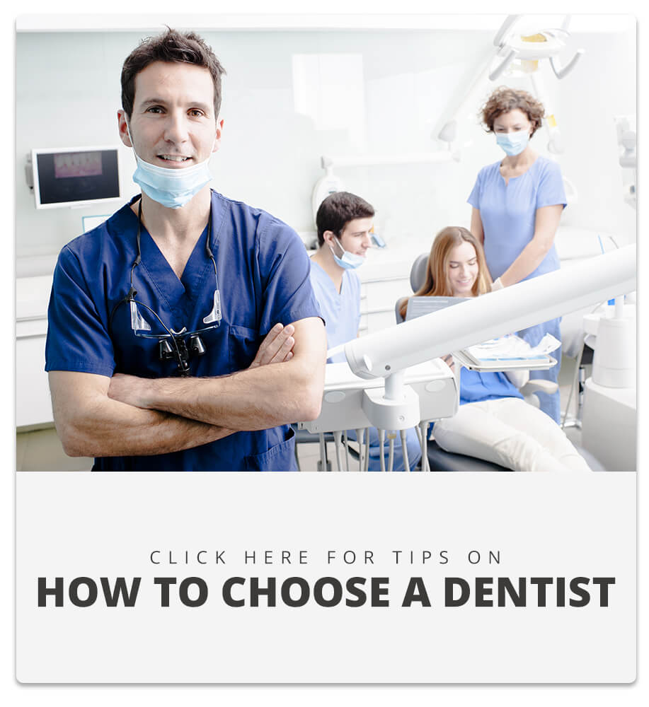Click here for tips on how to choose a dentist.