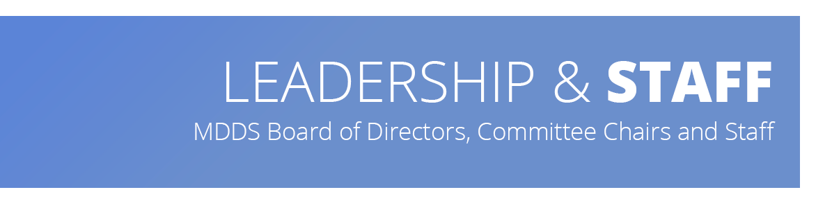 Image describes that this web page lists the board of directors, commitee chairs and staff of the MDDS.