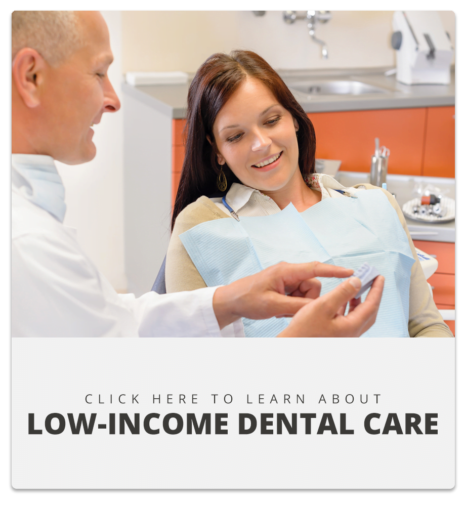 Click here to learn about low-income dental care.