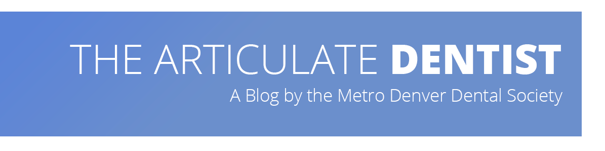The Articulate Dentist - A Blog by the Metro Denver Dental Society