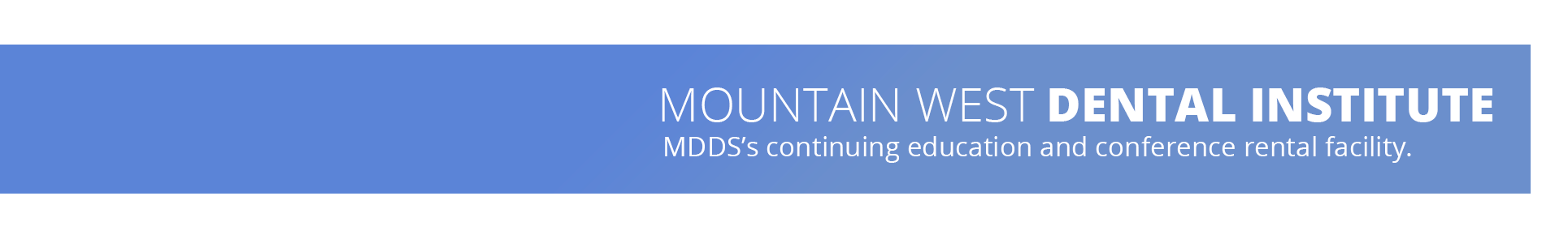 Mountain West Dental Institute MDDS's continuing education and conference rental facility